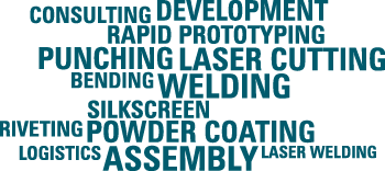 Our services are consulting and development and prototyping and punching and laser cutting and bending and welding and laser welding and riveting and silkscreen and powder coating and assembly